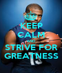 KEEP CALM AND STRIVE FOR GREATNESS - Personalised Poster A1 size