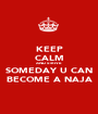 KEEP CALM AND STRIVE SOMEDAY U CAN BECOME A NAJA - Personalised Poster A1 size