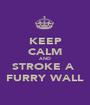 KEEP CALM AND STROKE A  FURRY WALL - Personalised Poster A1 size