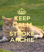 KEEP CALM AND STROKE ARCHIE - Personalised Poster A1 size