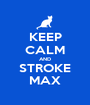 KEEP CALM AND STROKE MAX - Personalised Poster A1 size