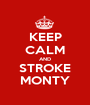KEEP CALM AND STROKE MONTY - Personalised Poster A1 size