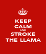 KEEP CALM AND STROKE THE LLAMA - Personalised Poster A1 size