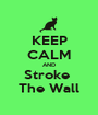 KEEP CALM AND Stroke  The Wall - Personalised Poster A1 size