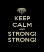 KEEP CALM AND STRONG! STRONG! - Personalised Poster A1 size