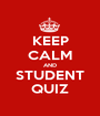 KEEP CALM AND STUDENT QUIZ - Personalised Poster A1 size
