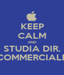 KEEP CALM AND STUDIA DIR. COMMERCIALE - Personalised Poster A1 size