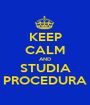KEEP CALM AND STUDIA PROCEDURA - Personalised Poster A1 size