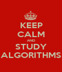 KEEP CALM AND STUDY ALGORITHMS - Personalised Poster A1 size
