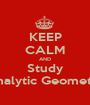 KEEP CALM AND Study Analytic Geometry - Personalised Poster A1 size