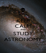 KEEP CALM AND STUDY ASTRONOMY - Personalised Poster A1 size