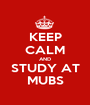 KEEP CALM AND STUDY AT MUBS - Personalised Poster A1 size
