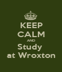 KEEP CALM AND Study  at Wroxton - Personalised Poster A1 size