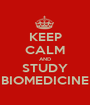 KEEP CALM AND STUDY BIOMEDICINE - Personalised Poster A1 size