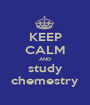 KEEP CALM AND study chemestry - Personalised Poster A1 size