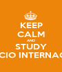 KEEP CALM AND STUDY COMERCIO INTERNACIONAL - Personalised Poster A1 size