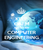 KEEP CALM AND STUDY COMPUTER ENGINEERING - Personalised Poster A1 size