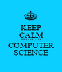 KEEP CALM AND STUDY COMPUTER SCIENCE - Personalised Poster A1 size