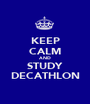 KEEP CALM AND STUDY DECATHLON - Personalised Poster A1 size