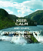 KEEP CALM AND STUDY ENVIRONMENTAL SCIENCE - Personalised Poster A1 size