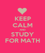 KEEP CALM AND STUDY FOR MATH - Personalised Poster A1 size