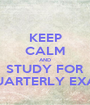 KEEP CALM AND STUDY FOR QUARTERLY EXAM - Personalised Poster A1 size