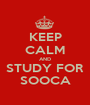 KEEP CALM AND STUDY FOR SOOCA - Personalised Poster A1 size