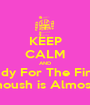 KEEP CALM AND Study For The Finals Cuz Nanoush is Almost Done!  - Personalised Poster A1 size