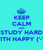 KEEP CALM AND STUDY HARD WITH HAPPY ('-')9 - Personalised Poster A1 size