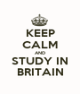 KEEP CALM AND STUDY IN BRITAIN - Personalised Poster A1 size