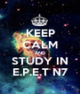 KEEP CALM AND STUDY IN E.P.E.T N7 - Personalised Poster A1 size