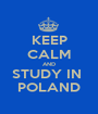 KEEP CALM AND STUDY IN  POLAND - Personalised Poster A1 size