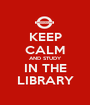 KEEP CALM AND STUDY IN THE LIBRARY - Personalised Poster A1 size