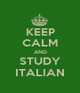 KEEP CALM AND STUDY ITALIAN - Personalised Poster A1 size
