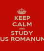 KEEP CALM AND STUDY IUS ROMANUM - Personalised Poster A1 size