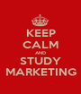 KEEP CALM AND STUDY MARKETING - Personalised Poster A1 size