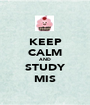 KEEP CALM AND STUDY MIS - Personalised Poster A1 size
