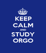 KEEP CALM AND STUDY ORGO - Personalised Poster A1 size