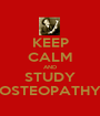 KEEP CALM AND STUDY OSTEOPATHY - Personalised Poster A1 size