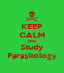 KEEP CALM AND Study Parasitology - Personalised Poster A1 size
