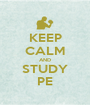 KEEP CALM AND STUDY PE - Personalised Poster A1 size