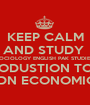 KEEP CALM AND STUDY  SOCIOLOGY ENGLISH PAK STUDIES INTERODUSTION TO LAW ADN ECONOMICS - Personalised Poster A1 size