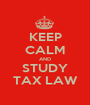 KEEP CALM AND STUDY TAX LAW - Personalised Poster A1 size