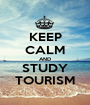 KEEP CALM AND STUDY TOURISM - Personalised Poster A1 size