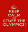 KEEP CALM AND STUFF THE OLYMPICS! - Personalised Poster A1 size