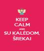 KEEP CALM AND SU KALĖDOM, ŠREKAI - Personalised Poster A1 size