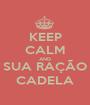 KEEP CALM AND SUA RAÇÃO CADELA - Personalised Poster A1 size