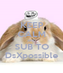 KEEP CALM AND SUB TO DsXpossible - Personalised Poster A1 size