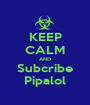 KEEP CALM AND Subcribe Pipalol - Personalised Poster A1 size