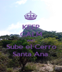KEEP CALM AND Sube el Cerro Santa Ana  - Personalised Poster A1 size